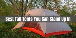 Best Tall Tents You can stand up in