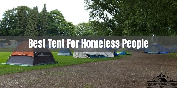 Best tent for homeless people