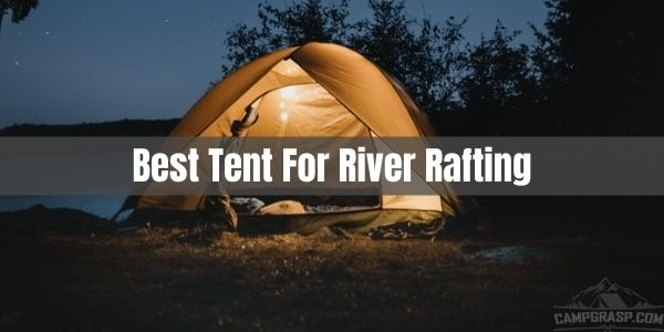 Best tent for river rafting